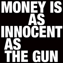 moneyisasinnocentasthegun